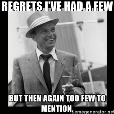 Regrets?  I've Had A Few.
